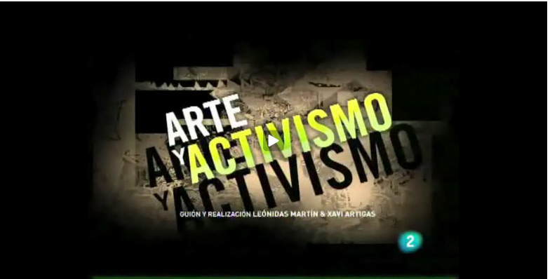 Arte y Activismo, programa emitido en Metrópolis (TVE2). Realizado por Leónidas Martín y Xavi Artigas.